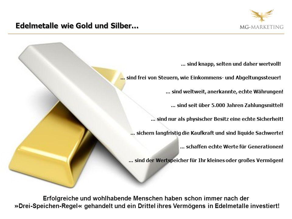 Edelmetalle wie Gold und Silber…... sind knapp, selten und daher wertvoll!... sind frei von Steuern, wie Einkommens- und Abgeltungssteuer!... sind wel