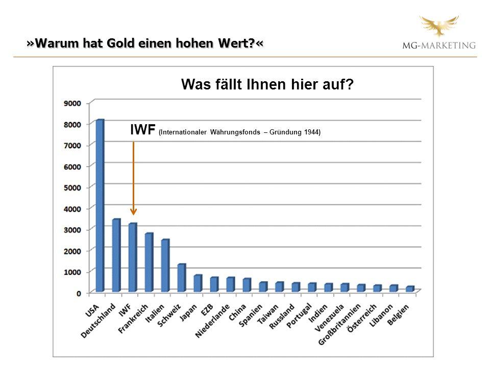 IWF (Internationaler Währungsfonds – Gründung 1944) »Warum hat Gold einen hohen Wert?« Goldreserven der Staaten in Tonnen!Was fällt Ihnen hier auf?