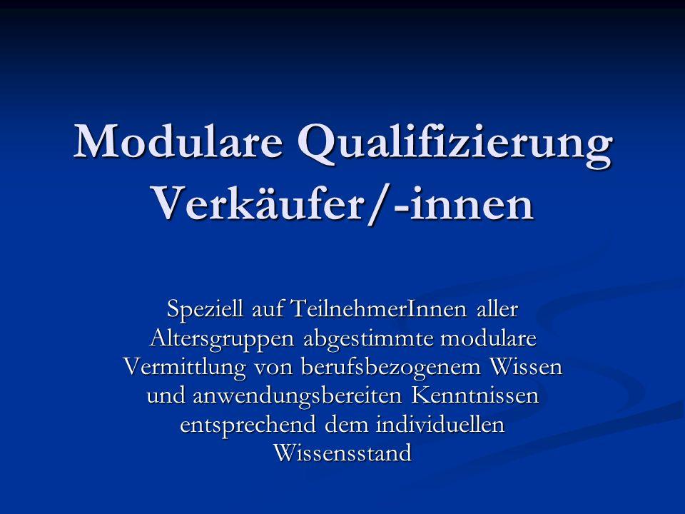 Modulare Qualifizierung Verkäufer/-innen Speziell auf TeilnehmerInnen aller Altersgruppen abgestimmte modulare Vermittlung von berufsbezogenem Wissen