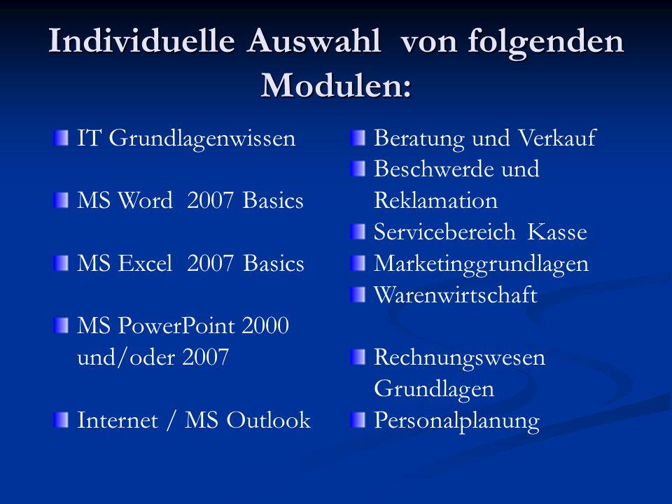 Individuelle Auswahl von folgenden Modulen: IT Grundlagenwissen MS Word 2007 Basics MS Excel 2007 Basics MS PowerPoint 2000 und/oder 2007 Internet / M
