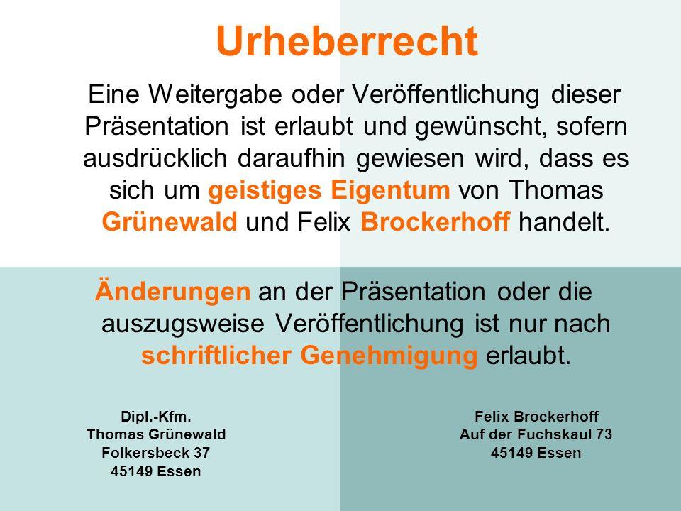 Urheberrecht Eine Weitergabe oder Veröffentlichung dieser Präsentation ist erlaubt und gewünscht, sofern ausdrücklich daraufhin gewiesen wird, dass es sich um geistiges Eigentum von Thomas Grünewald und Felix Brockerhoff handelt.