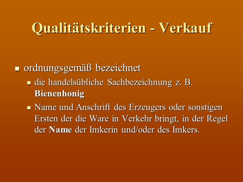 Qualitätskriterien - Verkauf ordnungsgemäß bezeichnet ordnungsgemäß bezeichnet die handelsübliche Sachbezeichnung z. B. Bienenhonig die handelsübliche