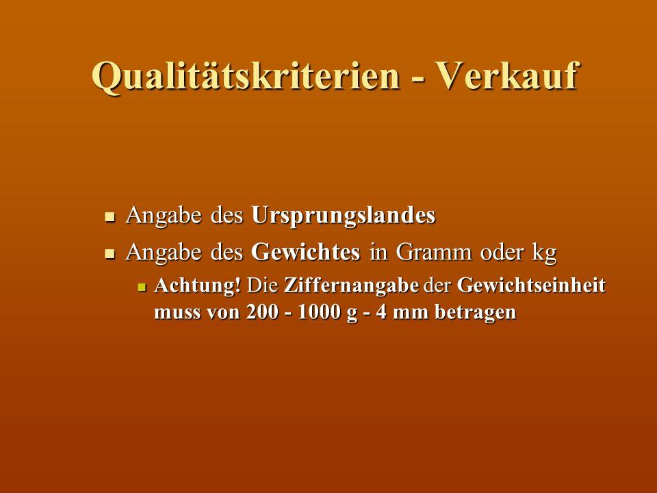 Qualitätskriterien - Verkauf Angabe des Ursprungslandes Angabe des Ursprungslandes Angabe des Gewichtes in Gramm oder kg Angabe des Gewichtes in Gramm