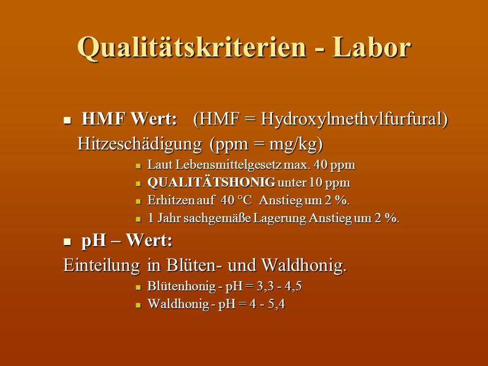 Qualitätskriterien - Labor HMF Wert: (HMF = Hydroxylmethvlfurfural) HMF Wert: (HMF = Hydroxylmethvlfurfural) Hitzeschädigung (ppm = mg/kg) Hitzeschädi