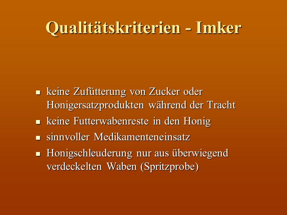 Qualitätskriterien - Imker keine Zufütterung von Zucker oder Honigersatzprodukten während der Tracht keine Zufütterung von Zucker oder Honigersatzprod
