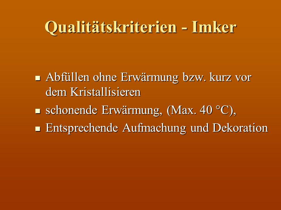 Qualitätskriterien - Imker Abfüllen ohne Erwärmung bzw. kurz vor dem Kristallisieren Abfüllen ohne Erwärmung bzw. kurz vor dem Kristallisieren schonen