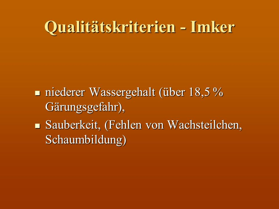 Qualitätskriterien - Imker niederer Wassergehalt (über 18,5 % Gärungsgefahr), niederer Wassergehalt (über 18,5 % Gärungsgefahr), Sauberkeit, (Fehlen v