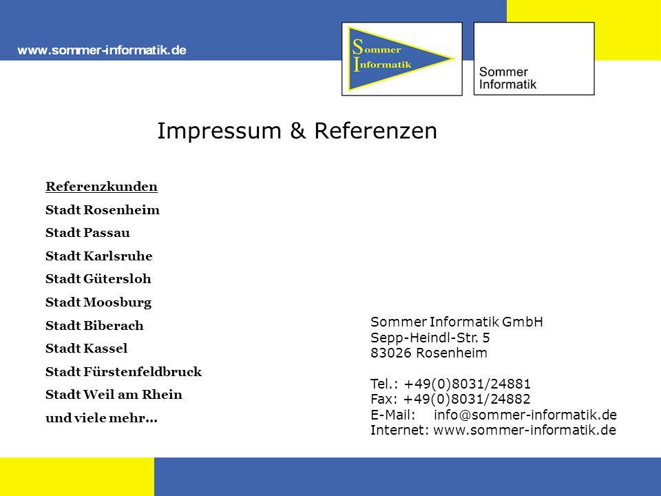 Impressum & Referenzen Sommer Informatik GmbH Sepp-Heindl-Str. 5 83026 Rosenheim Tel.: +49(0)8031/24881 Fax: +49(0)8031/24882 E-Mail: info@sommer-info