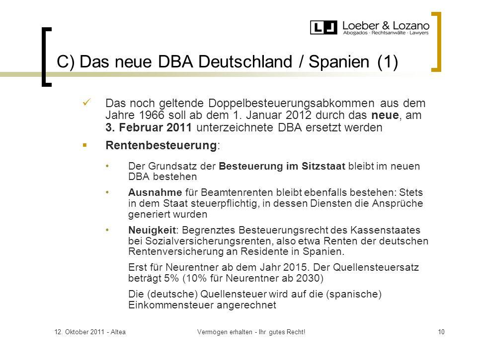 12. Oktober 2011 - AlteaVermögen erhalten - Ihr gutes Recht!10 C) Das neue DBA Deutschland / Spanien (1) Das noch geltende Doppelbesteuerungsabkommen