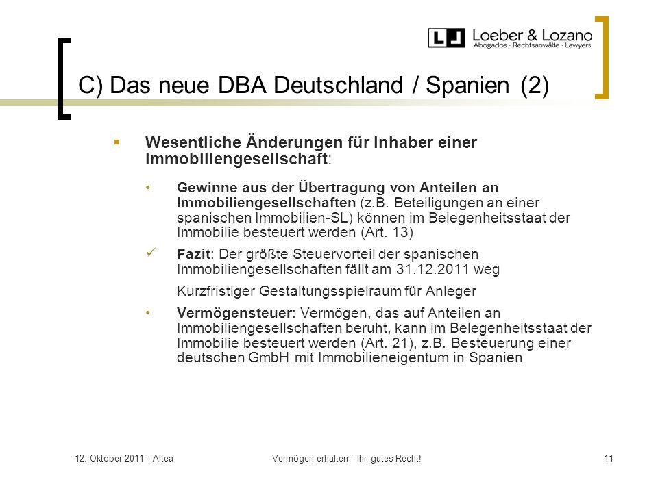 12. Oktober 2011 - AlteaVermögen erhalten - Ihr gutes Recht!11 C) Das neue DBA Deutschland / Spanien (2) Wesentliche Änderungen für Inhaber einer Immo