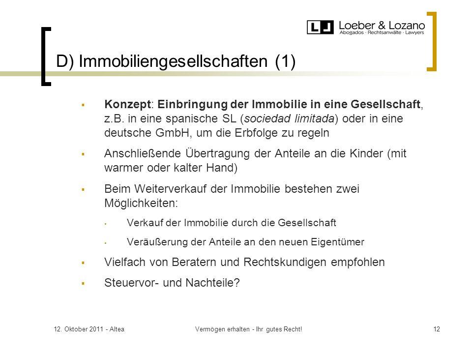 12. Oktober 2011 - AlteaVermögen erhalten - Ihr gutes Recht!12 D) Immobiliengesellschaften (1) Konzept: Einbringung der Immobilie in eine Gesellschaft