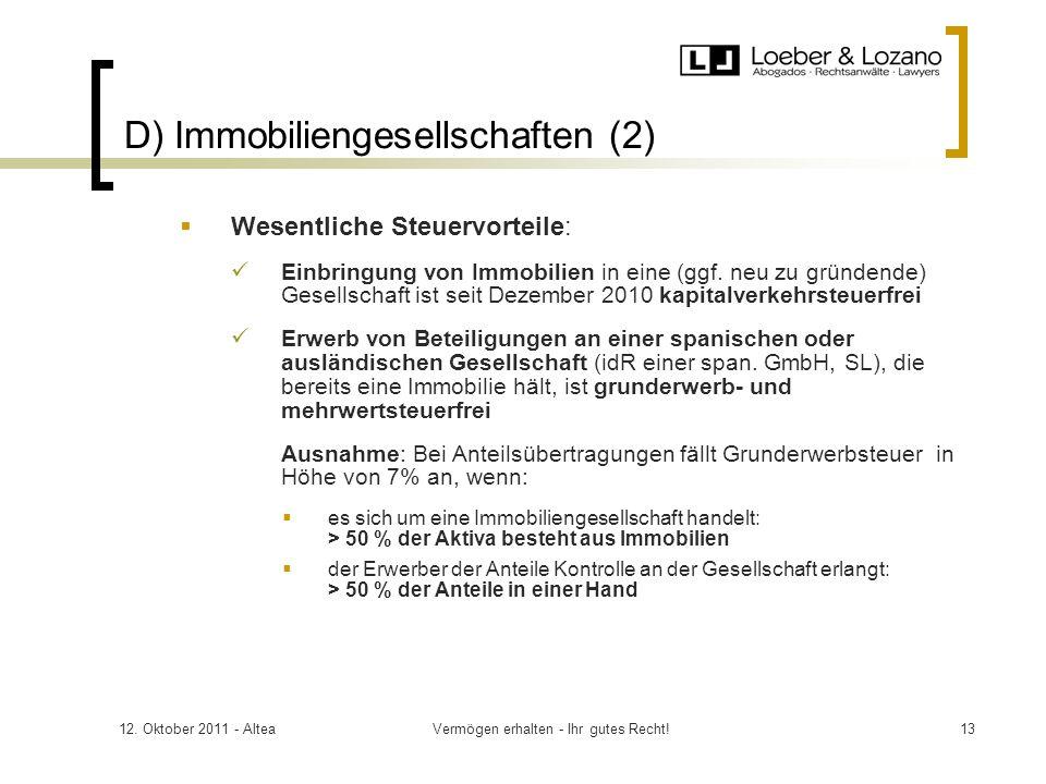 12. Oktober 2011 - AlteaVermögen erhalten - Ihr gutes Recht!13 D) Immobiliengesellschaften (2) Wesentliche Steuervorteile: Einbringung von Immobilien