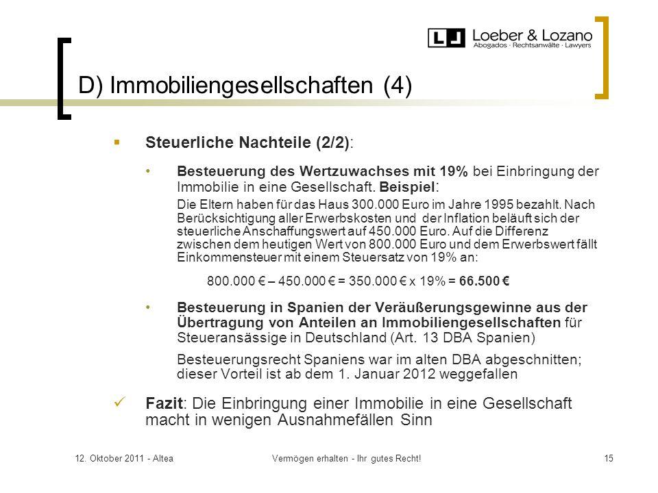 12. Oktober 2011 - AlteaVermögen erhalten - Ihr gutes Recht!15 D) Immobiliengesellschaften (4) Steuerliche Nachteile (2/2): Besteuerung des Wertzuwach