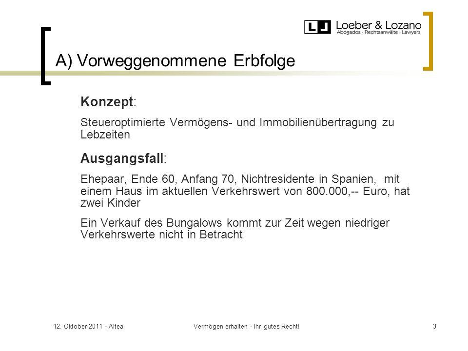 12. Oktober 2011 - AlteaVermögen erhalten - Ihr gutes Recht!3 A) Vorweggenommene Erbfolge Konzept: Steueroptimierte Vermögens- und Immobilienübertragu