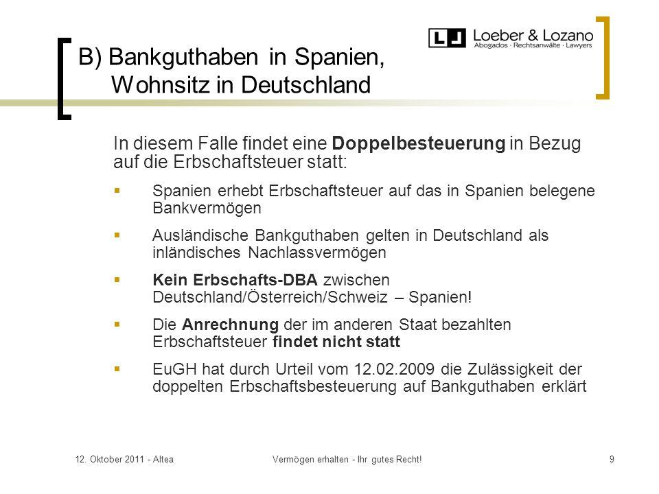 12. Oktober 2011 - AlteaVermögen erhalten - Ihr gutes Recht!9 B) Bankguthaben in Spanien, Wohnsitz in Deutschland In diesem Falle findet eine Doppelbe
