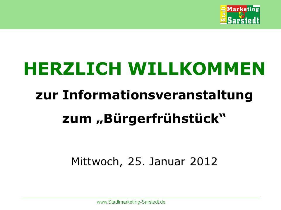 www.Stadtmarketing-Sarstedt.de HERZLICH WILLKOMMEN zur Informationsveranstaltung zum Bürgerfrühstück Mittwoch, 25. Januar 2012