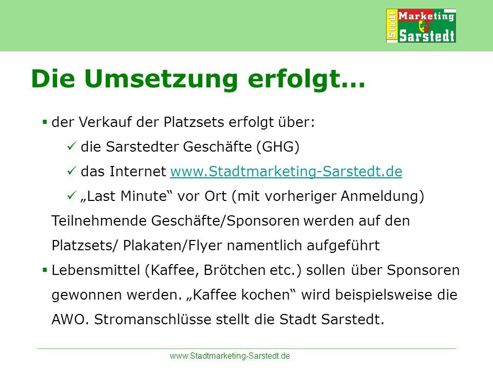 www.Stadtmarketing-Sarstedt.de Die Umsetzung erfolgt… der Verkauf der Platzsets erfolgt über: die Sarstedter Geschäfte (GHG) das Internet www.Stadtmar