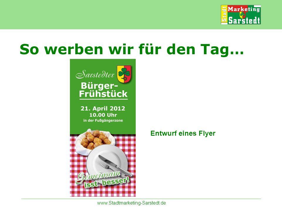 www.Stadtmarketing-Sarstedt.de So werben wir für den Tag… Entwurf eines Flyer