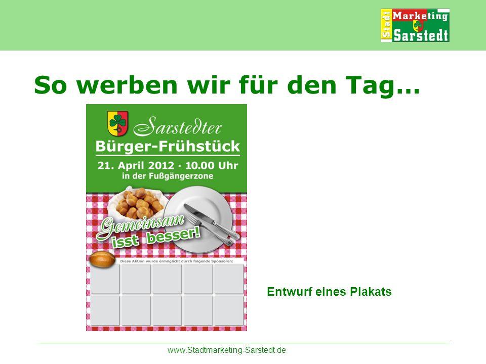 www.Stadtmarketing-Sarstedt.de So werben wir für den Tag… Entwurf eines Plakats