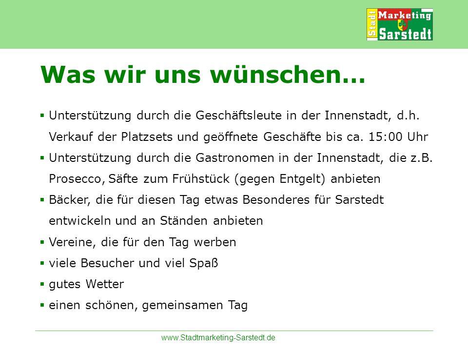 www.Stadtmarketing-Sarstedt.de Was wir uns wünschen… Unterstützung durch die Geschäftsleute in der Innenstadt, d.h. Verkauf der Platzsets und geöffnet