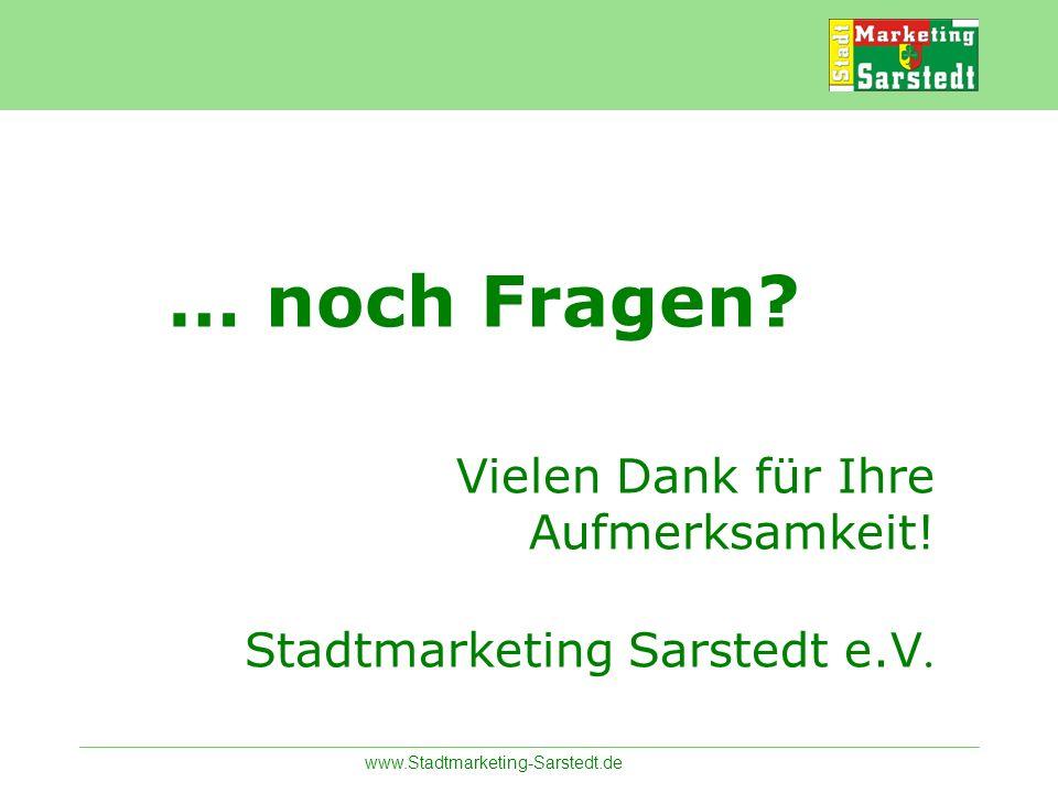 www.Stadtmarketing-Sarstedt.de … noch Fragen? Vielen Dank für Ihre Aufmerksamkeit! Stadtmarketing Sarstedt e.V.