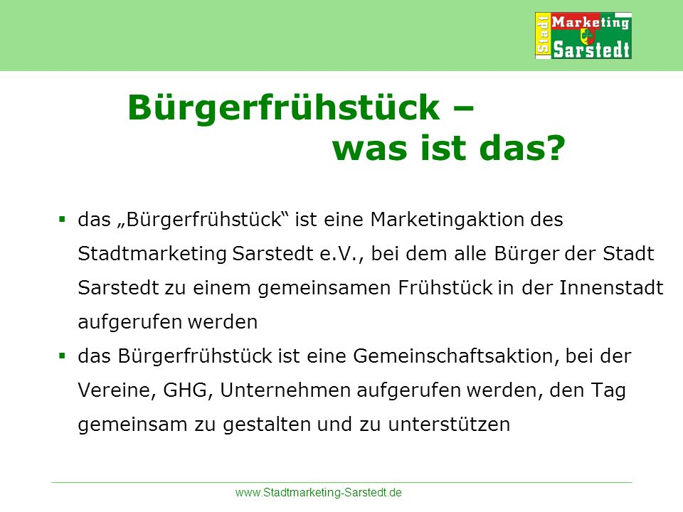 www.Stadtmarketing-Sarstedt.de Bürgerfrühstück – was ist das? das Bürgerfrühstück ist eine Marketingaktion des Stadtmarketing Sarstedt e.V., bei dem a
