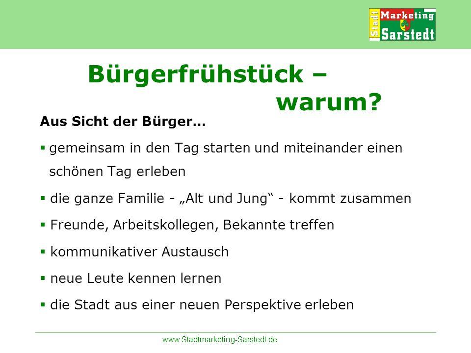 www.Stadtmarketing-Sarstedt.de Bürgerfrühstück – warum? Aus Sicht der Bürger… gemeinsam in den Tag starten und miteinander einen schönen Tag erleben d