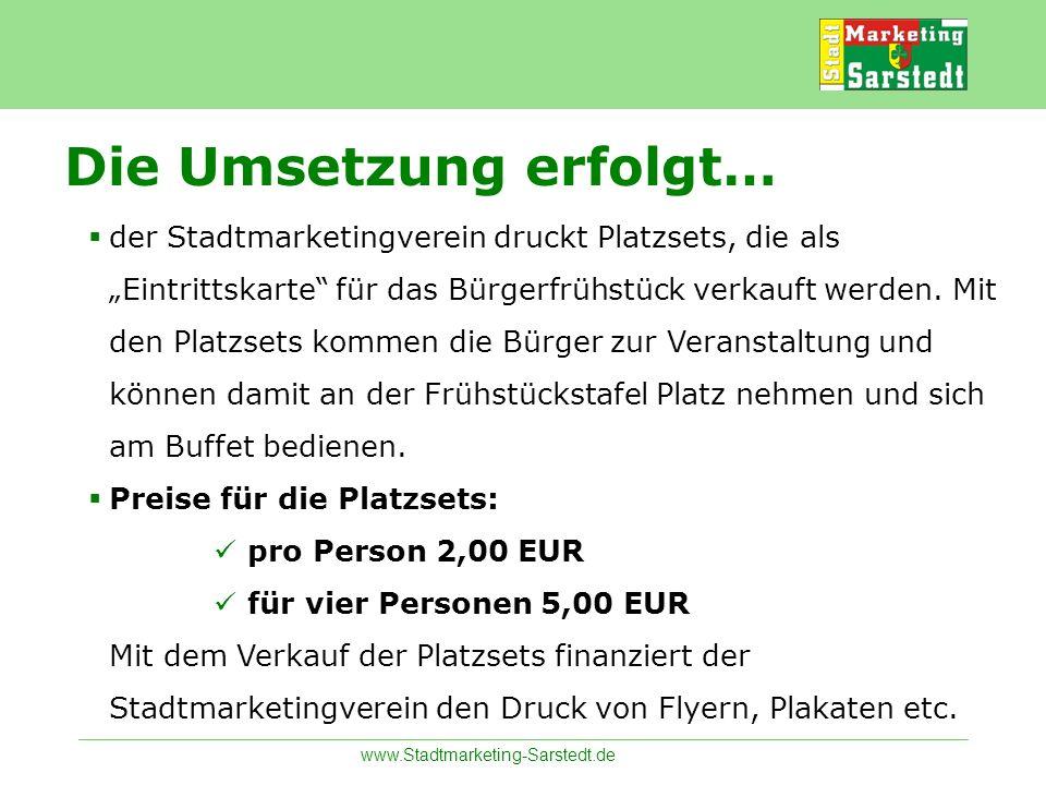 www.Stadtmarketing-Sarstedt.de Die Umsetzung erfolgt… der Stadtmarketingverein druckt Platzsets, die als Eintrittskarte für das Bürgerfrühstück verkau