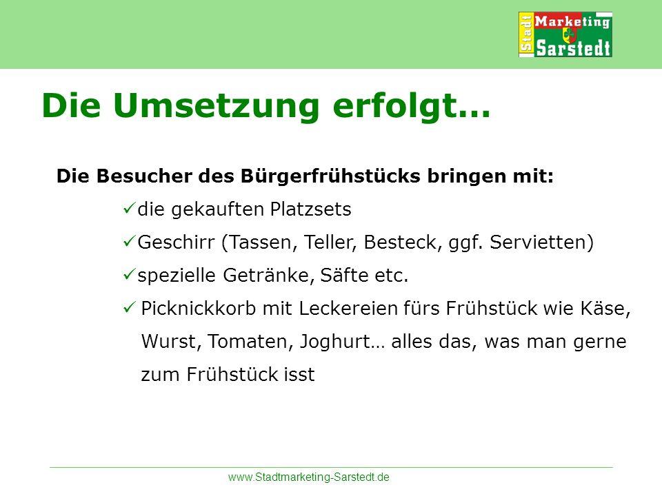 www.Stadtmarketing-Sarstedt.de Die Besucher des Bürgerfrühstücks bringen mit: die gekauften Platzsets Geschirr (Tassen, Teller, Besteck, ggf. Serviett