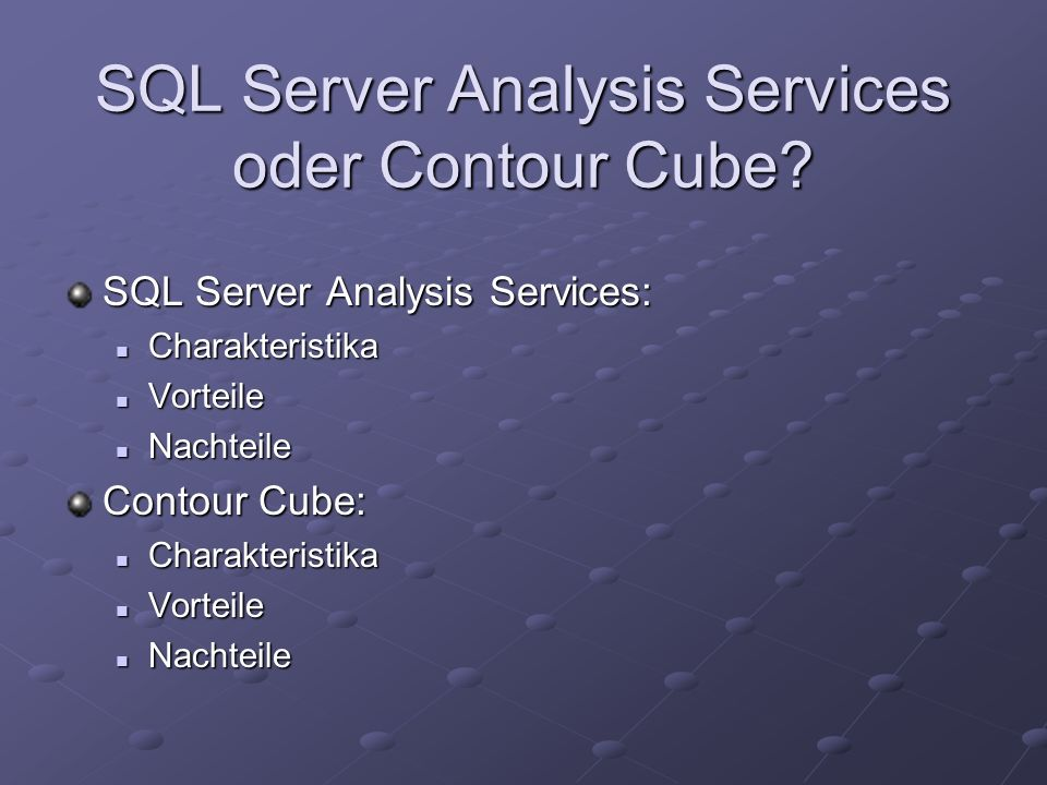 SQL Server Analysis Services oder Contour Cube? SQL Server Analysis Services: Charakteristika Charakteristika Vorteile Vorteile Nachteile Nachteile Co