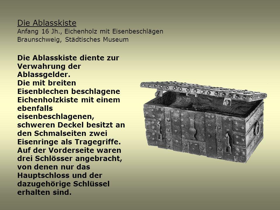 Die Ablasskiste diente zur Verwahrung der Ablassgelder. Die mit breiten Eisenblechen beschlagene Eichenholzkiste mit einem ebenfalls eisenbeschlagenen