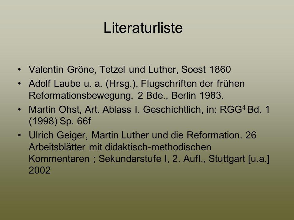 Literaturliste Valentin Gröne, Tetzel und Luther, Soest 1860 Adolf Laube u. a. (Hrsg.), Flugschriften der frühen Reformationsbewegung, 2 Bde., Berlin