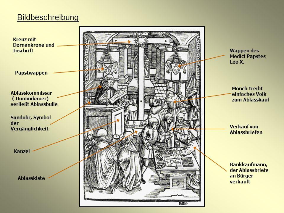 Bildbeschreibung Kreuz mit Dornenkrone und Inschrift Verkauf von Ablassbriefen Mönch treibt einfaches Volk zum Ablasskauf Wappen des Medici Papstes Le