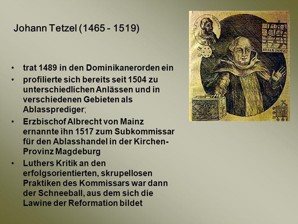 Johann Tetzel (1465 - 1519) trat 1489 in den Dominikanerorden ein profilierte sich bereits seit 1504 zu unterschiedlichen Anlässen und in verschiedene