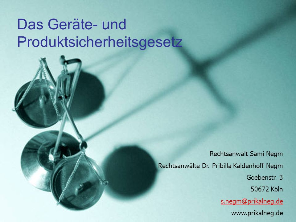 Das Geräte- und Produktsicherheitsgesetz Rechtsanwalt Sami Negm Rechtsanwälte Dr. Pribilla Kaldenhoff Negm Goebenstr. 3 50672 Köln s.negm@prikalneg.de