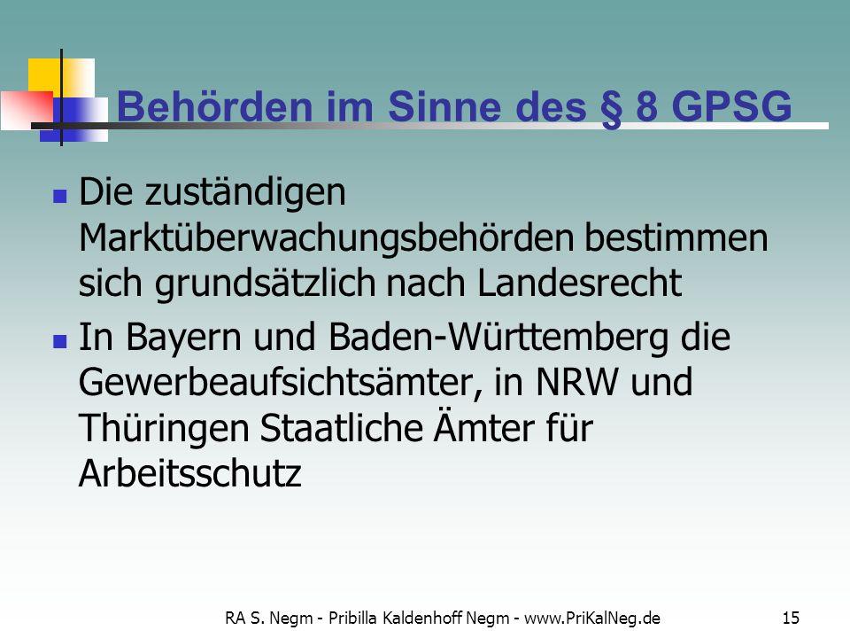 RA S. Negm - Pribilla Kaldenhoff Negm - www.PriKalNeg.de15 Behörden im Sinne des § 8 GPSG Die zuständigen Marktüberwachungsbehörden bestimmen sich gru