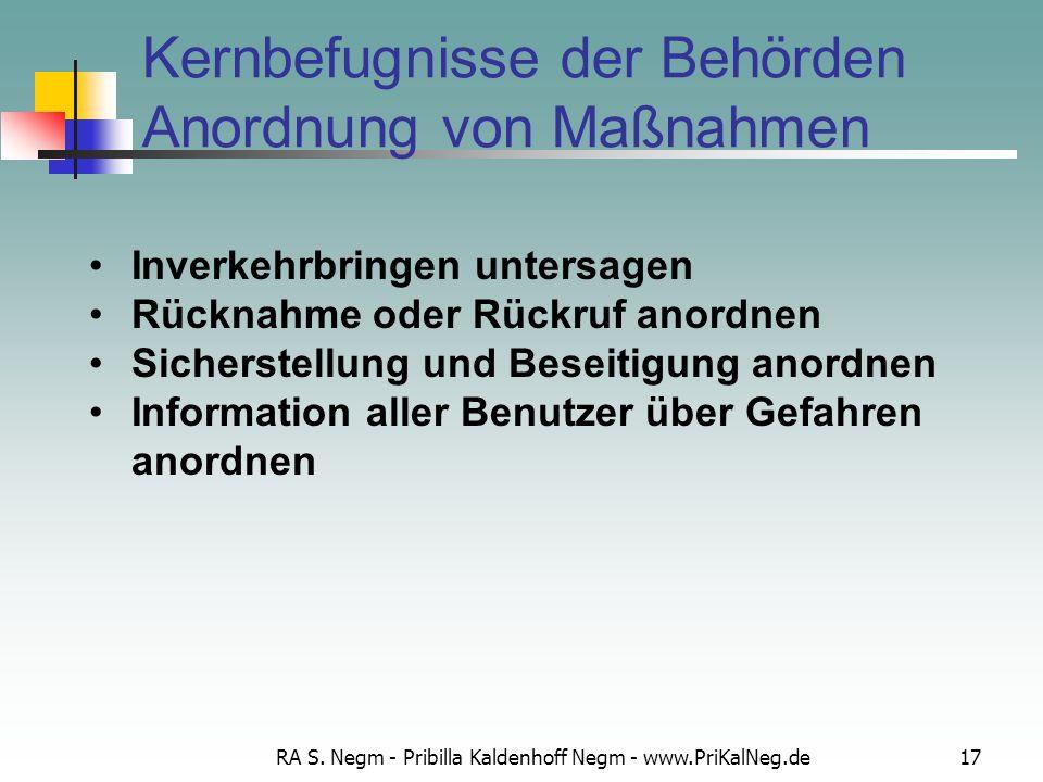 RA S. Negm - Pribilla Kaldenhoff Negm - www.PriKalNeg.de17 Kernbefugnisse der Behörden Anordnung von Maßnahmen Inverkehrbringen untersagen Rücknahme o