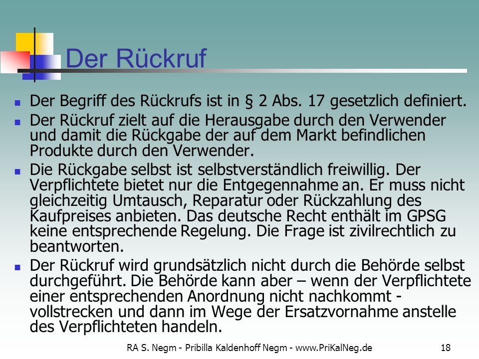 RA S. Negm - Pribilla Kaldenhoff Negm - www.PriKalNeg.de18 Der Rückruf Der Begriff des Rückrufs ist in § 2 Abs. 17 gesetzlich definiert. Der Rückruf z