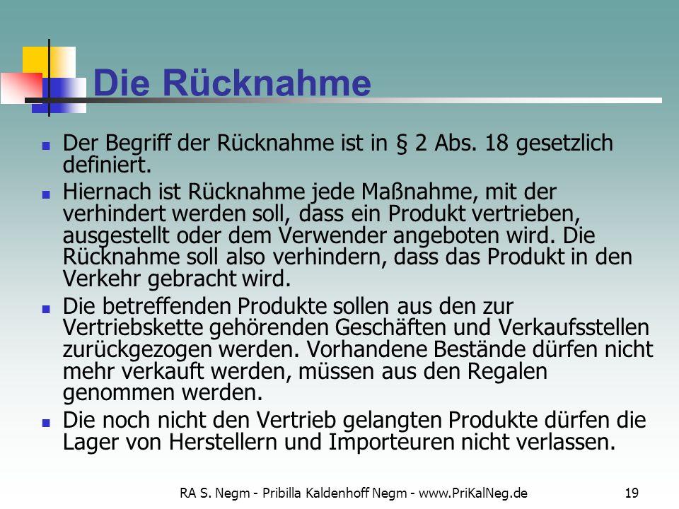 RA S. Negm - Pribilla Kaldenhoff Negm - www.PriKalNeg.de19 Die Rücknahme Der Begriff der Rücknahme ist in § 2 Abs. 18 gesetzlich definiert. Hiernach i