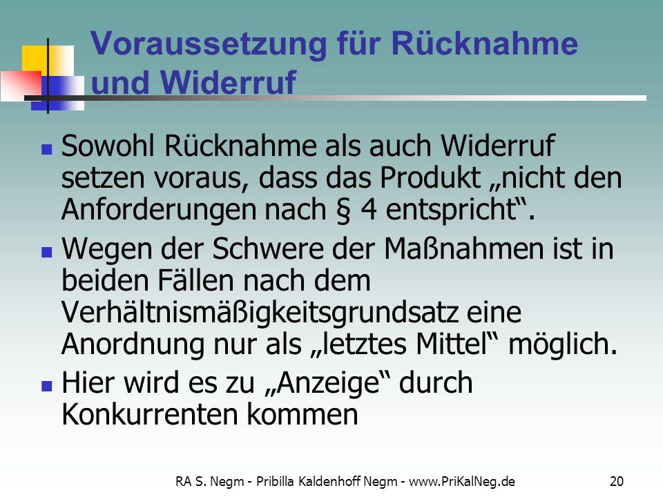 RA S. Negm - Pribilla Kaldenhoff Negm - www.PriKalNeg.de20 Voraussetzung für Rücknahme und Widerruf Sowohl Rücknahme als auch Widerruf setzen voraus,