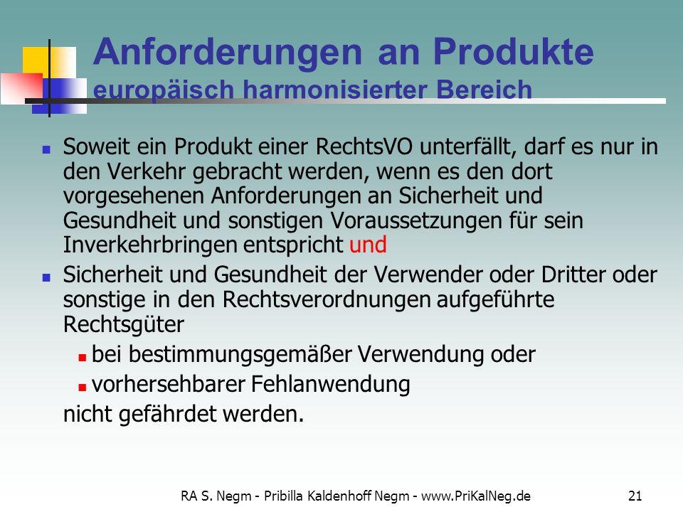 RA S. Negm - Pribilla Kaldenhoff Negm - www.PriKalNeg.de21 Anforderungen an Produkte europäisch harmonisierter Bereich Soweit ein Produkt einer Rechts