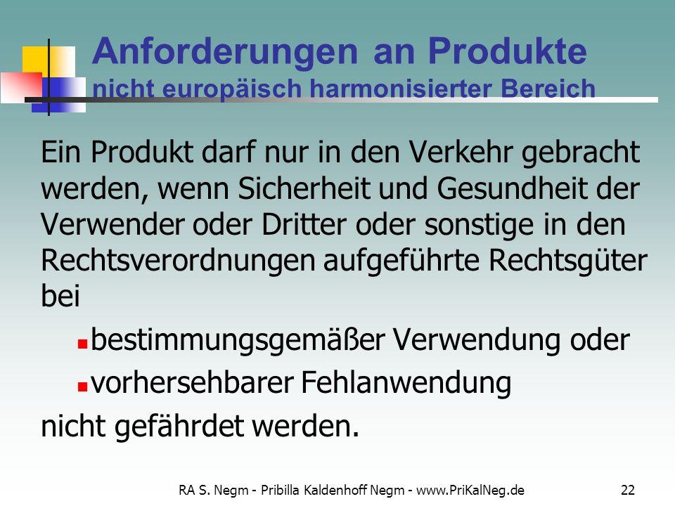 RA S. Negm - Pribilla Kaldenhoff Negm - www.PriKalNeg.de22 Anforderungen an Produkte nicht europäisch harmonisierter Bereich Ein Produkt darf nur in d