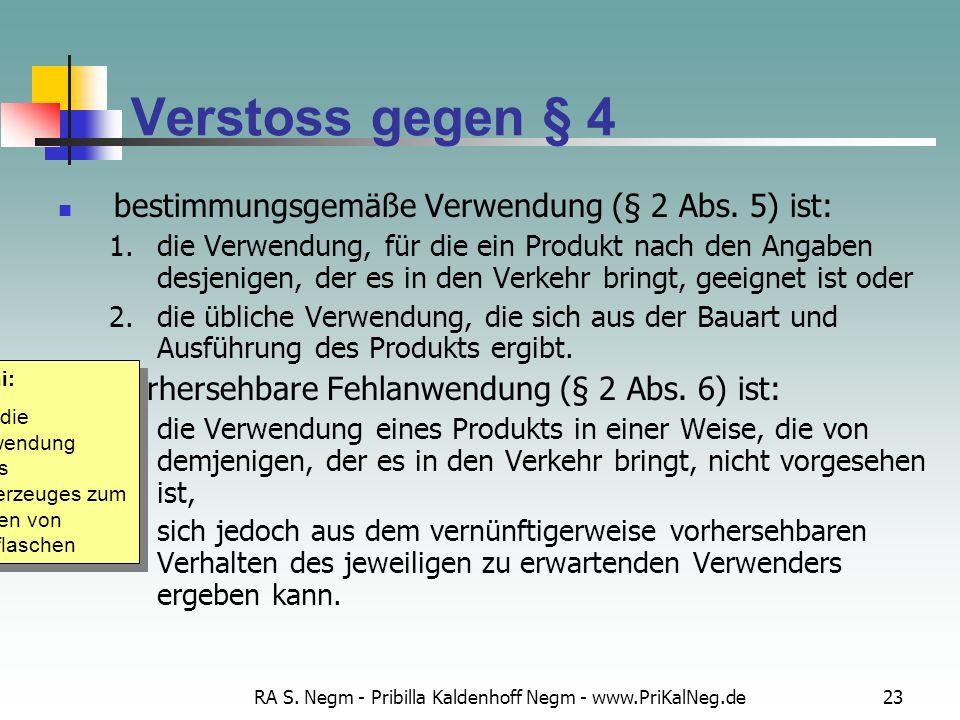 RA S. Negm - Pribilla Kaldenhoff Negm - www.PriKalNeg.de23 Verstoss gegen § 4 bestimmungsgemäße Verwendung (§ 2 Abs. 5) ist: 1.die Verwendung, für die