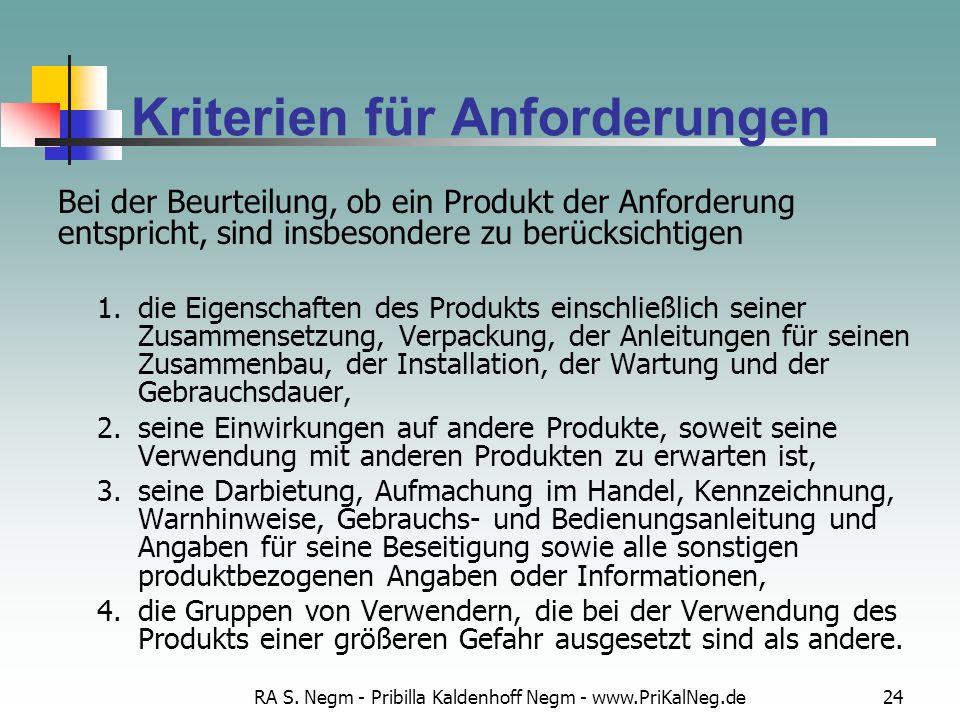 RA S. Negm - Pribilla Kaldenhoff Negm - www.PriKalNeg.de24 Kriterien für Anforderungen Bei der Beurteilung, ob ein Produkt der Anforderung entspricht,