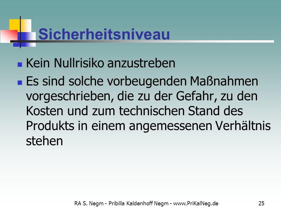 RA S. Negm - Pribilla Kaldenhoff Negm - www.PriKalNeg.de25 Sicherheitsniveau Kein Nullrisiko anzustreben Es sind solche vorbeugenden Maßnahmen vorgesc