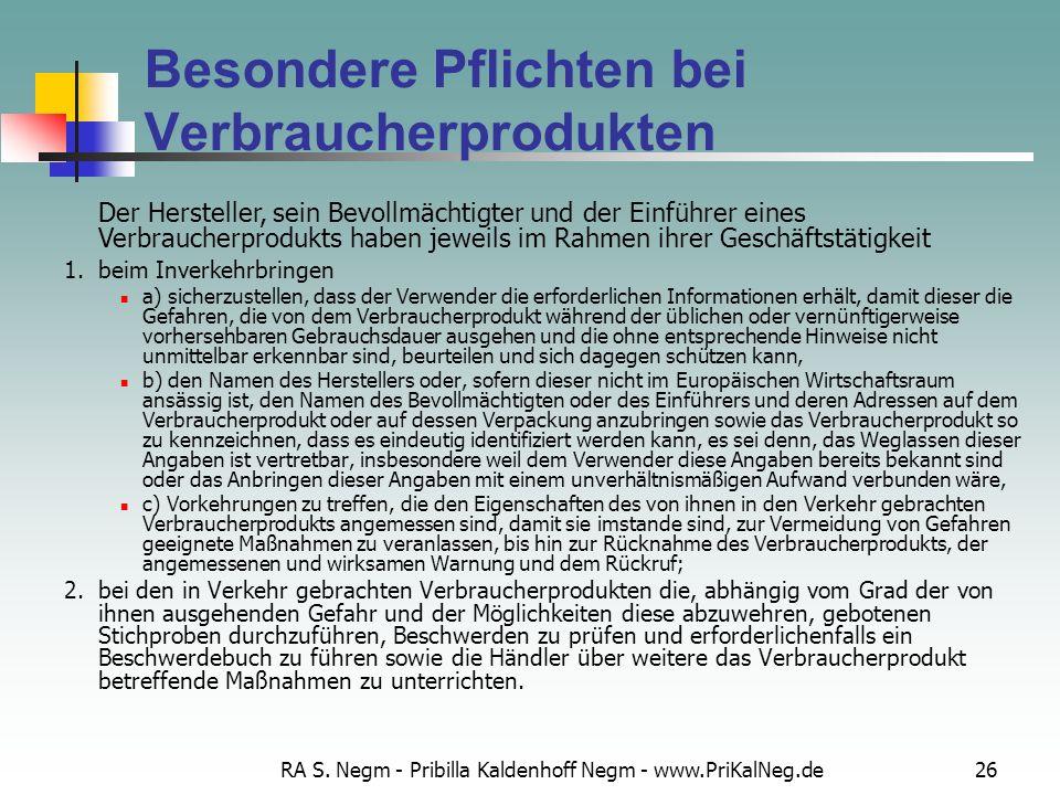 RA S. Negm - Pribilla Kaldenhoff Negm - www.PriKalNeg.de26 Besondere Pflichten bei Verbraucherprodukten 1. beim Inverkehrbringen a) sicherzustellen, d
