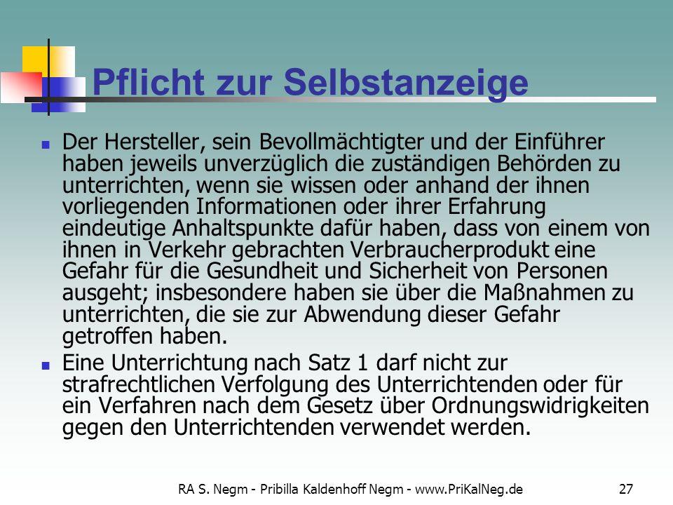RA S. Negm - Pribilla Kaldenhoff Negm - www.PriKalNeg.de27 Pflicht zur Selbstanzeige Der Hersteller, sein Bevollmächtigter und der Einführer haben jew