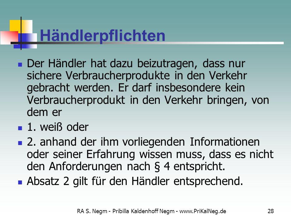 RA S. Negm - Pribilla Kaldenhoff Negm - www.PriKalNeg.de28 Händlerpflichten Der Händler hat dazu beizutragen, dass nur sichere Verbraucherprodukte in