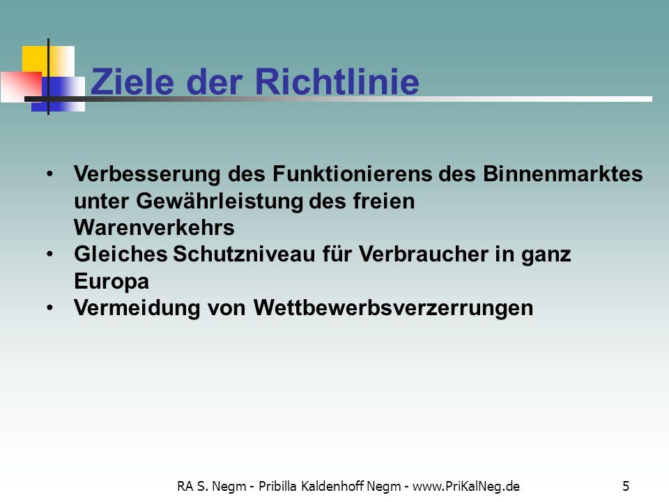 RA S. Negm - Pribilla Kaldenhoff Negm - www.PriKalNeg.de5 Ziele der Richtlinie Verbesserung des Funktionierens des Binnenmarktes unter Gewährleistung
