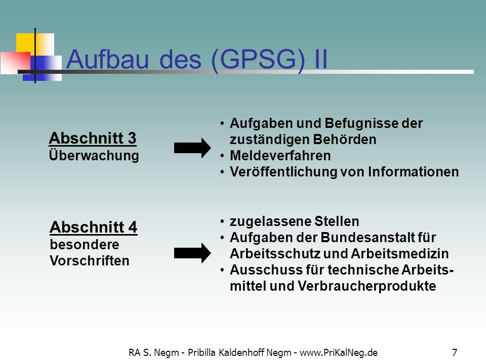 RA S. Negm - Pribilla Kaldenhoff Negm - www.PriKalNeg.de7 Aufbau des (GPSG) II Aufgaben und Befugnisse der zuständigen Behörden Meldeverfahren Veröffe